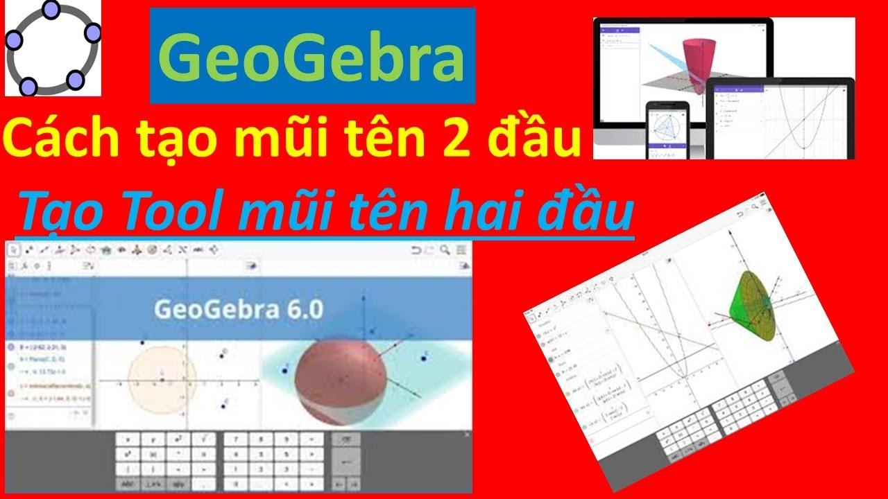 Geogebra 6.0 | Cách tạo mũi tên 2 đầu và tạo Tool