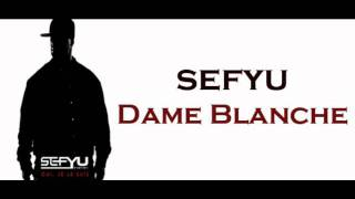 Sefuy - Dame Blanche [ Exclu 2011 ]