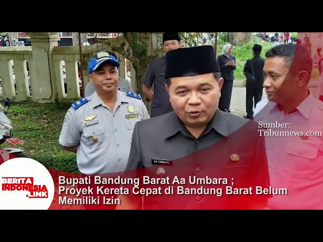 Bupati Bandung Barat Aa Umbara; Proyek kereta cepat di Bandung Barat belum memiliki ijin