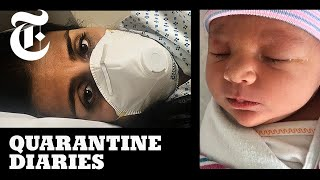 What it's Like to Give Birth During the Coronavirus Pandemic | Quarantine Diaries