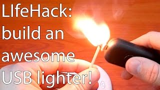 LIfe Hack: build an awesome USB lighter!