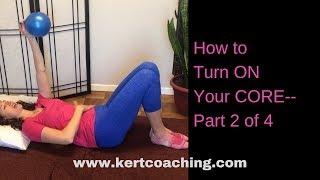 How to Turn ON Your CORE— Part 2 of 4
