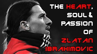 The Heart, Soul & Passion of Zlatan Ibrahimovic