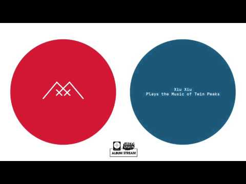 Xiu Xiu - Plays The Music of Twin Peaks [FULL ALBUM STREAM]