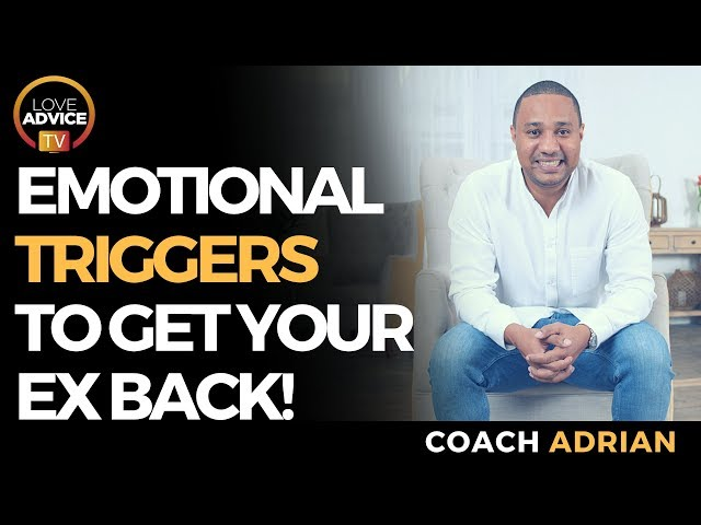 Emotional Triggers To Get Your Ex Back