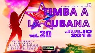 """TIMBA A LA CUBANA vol. 20 - JULIO 2018 - Las Novedades De La Musica Bailable """"A La Cubana"""""""