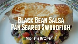 Black Bean Salsa & Pan Seared Swordfish - Show 6