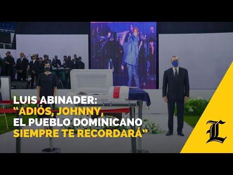 """Luis Abinader: """"Adiós, Johnny, el pueblo dominicano siempre te recordará"""""""