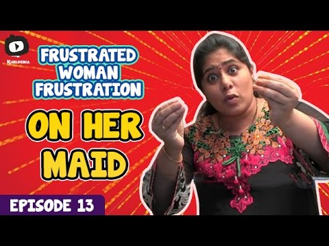 Frustrated Woman FRUSTRATION on Her MAID   Telugu Web Series   Episode 13   Khelpedia