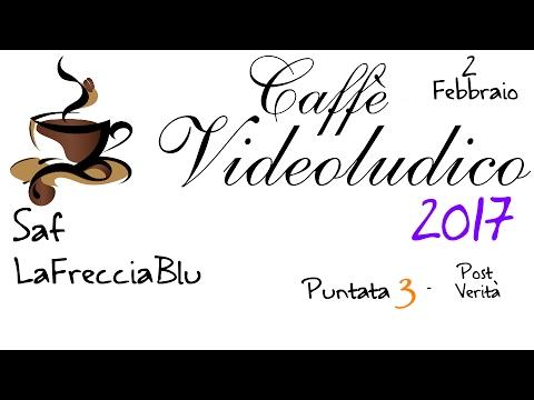 Caffè Videoludico 2017 - Puntata 3 - Post-Verità