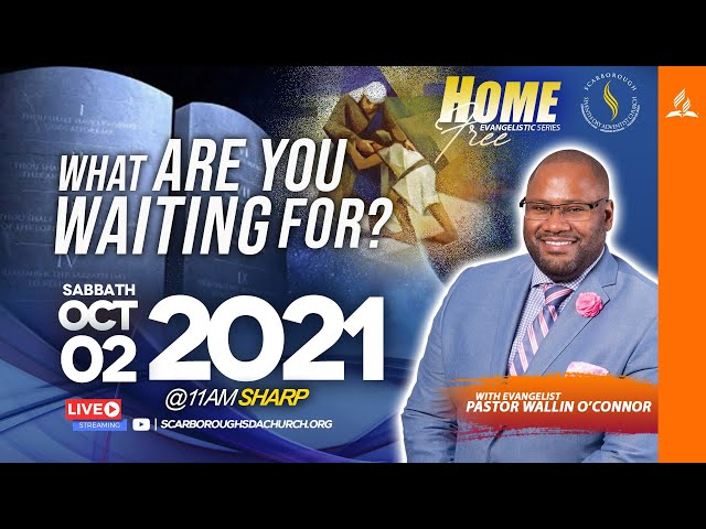 Home Free Series || What Are You Waiting For? || Pastor Wallin O'Connor || October 2, 2021