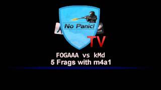 No Panic! TV | FOGAAA vs kMd 5 frags with m4a1
