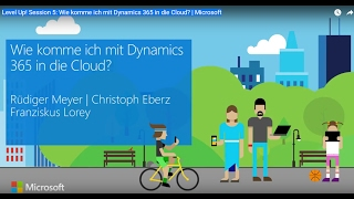Level Up! Session 5: Wie komme ich mit Dynamics 365 in die Cloud? | Microsoft