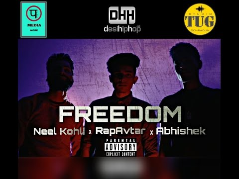 Desi Hip Hop ● Freedom ● Abhishek Rana ● Neel Kohli ● Rap Avtar ● New Rap Songs 2017 ● Hindi Rappers