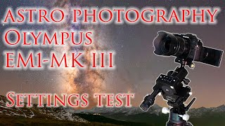 Olympus OM-D EM1 MKIII Best settings for astro photography! Single /  Stacked / High Res / Tracked