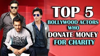 TOP 5 Most Charitable Actors Of Bollywood   Salman Khan, Shahrukh Khan, Akshay Kumar