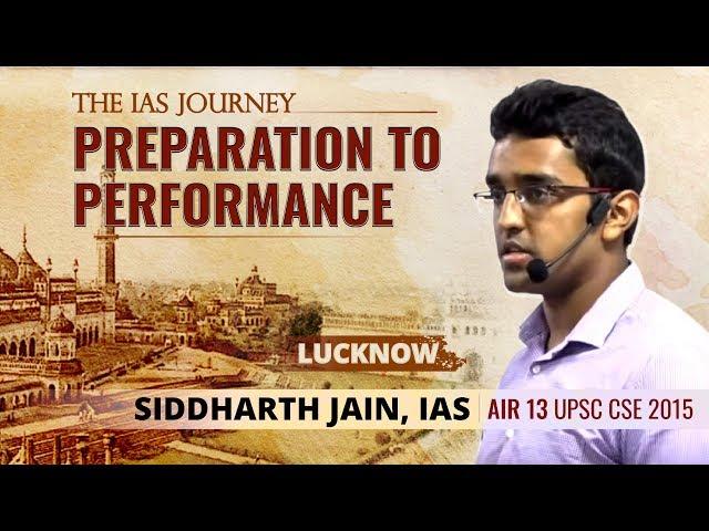 The IAS Journey - Preparation to Performance | Siddharth Jain, IAS [AIR 13, UPSC CSE 2015] | Lucknow