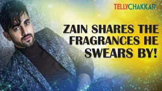 From Fashion to Fragrance Zain Imam talks about his personal favorites I TellyChakkar