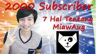 2000 Subscriber - 7 Hal Tentang MiawAug #chatdong