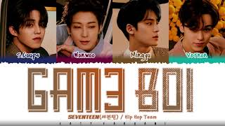 SEVENTEEN 'HIP HOP TEAM' - 'GAM3 BOI' Lyrics [Color Coded_Han_Rom_Eng]