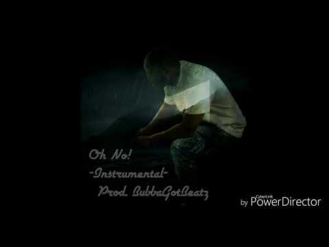 Oh No (Prod. BubbaGotBeatz) - Instrumental -