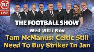 Tam McManus: Celtic Still Need To Buy Striker In January - The Football Show - Wed 20th Nov 2019.