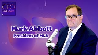Mark Abbott of Major League Soccer | CEO Unplugged
