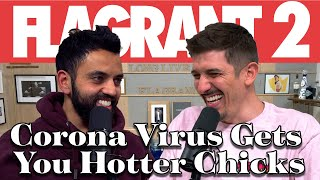 CoronaVirus Gets You Hotter Chicks | Full Video | Flagrant 2 With Andrew Schulz & Akaash Singh