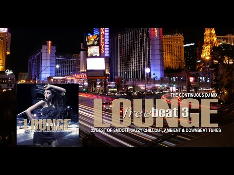 Lounge Freebeat 3 (22 Best Of Smooth Jazzy Chill Out & Downbeat Tunes) Mixtape LAS VEGAS  (Full HD)