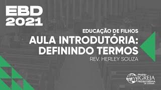 EBD - Educação de Filhos | Aula Introdutória: Definindo Termos  | Rev. Herley Souza
