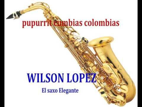 PUPURRIT- CUMBIAS COLOMBIANAS -WILSON LOPEZ-EL SAXO ELEGANTE