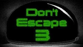Don't escape 3 | ¡¿CÓMO SALGO DE AQUÍ?!