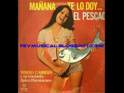 Yoyito Cabrera - Te Traje un Pescao... de Samaná -Te lo Doy Mañana- (Merengue)