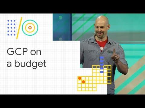 Google Cloud Platform on a shoestring budget (Google I/O '18)