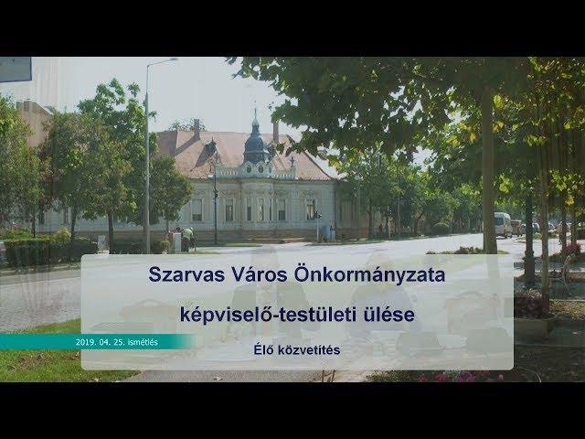 Szarvas Város Önkormányzata képviselő-testületi ülése (2019. 04. 25.)