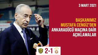 Başkanımız Mustafa Cengiz, MKE Ankaragücü karşılaşmasında yaşananları değerlendirdi