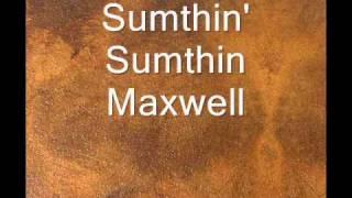 Maxwell sumthin