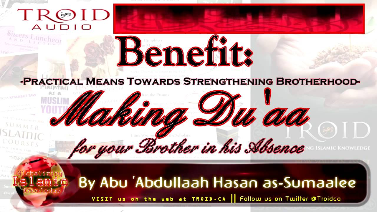 Benefit: Practical Means Towards Strengthening Brotherhood Series - Making Du'aa for your Brother