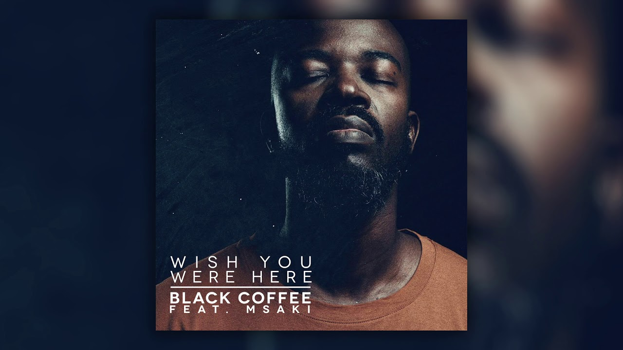 black-coffee-wish-you-were-here-feat-msaki-ultra-music