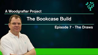 How to build a bookcase - Episode 7 - Completing the draws