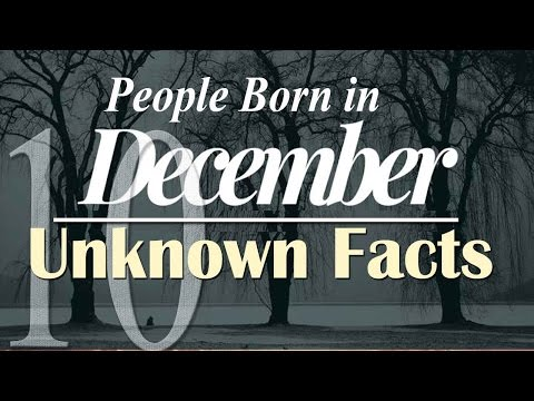 Top 10 Unknown Facts about People Born in December | Do You Know?