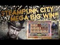 Steampunk Big City Slot HUGE WIN!!!!