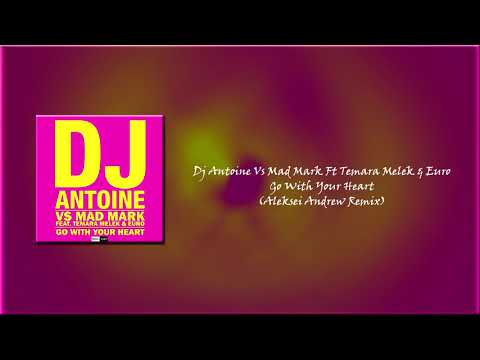 Dj Antoine Vs Mad Mark ft Temara Melek \u0026 Euro - Go With Your Heart (Aleksei Andrew Hardstyle Remix)