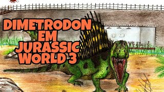 DIMETRODON EM JURASSIC WORLD 3?