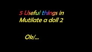 5 Useful things in mutilate a doll 2