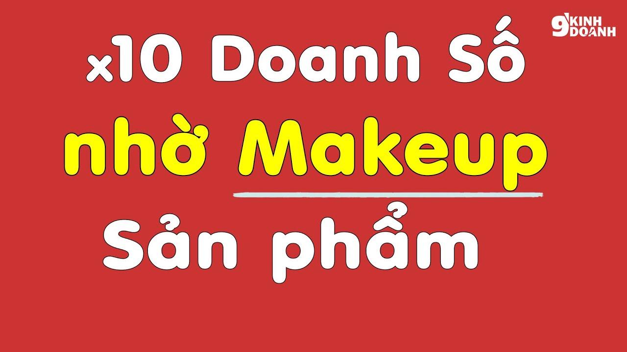 Bí Quyết Tăng 10 Lần Doanh Số nhờ Makeup Sản Phẩm | 9 phút kinh doanh