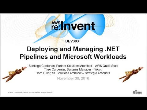 AWS re:Invent 2016: Deploying and Managing .NET Pipelines and Microsoft Workloads (DEV303)