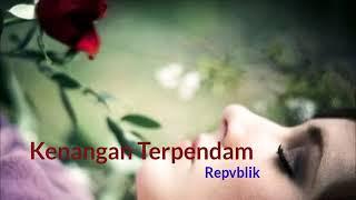 REPVBLIK - KENANGAN TERPENDAM [OFFICIAL LIRIK]