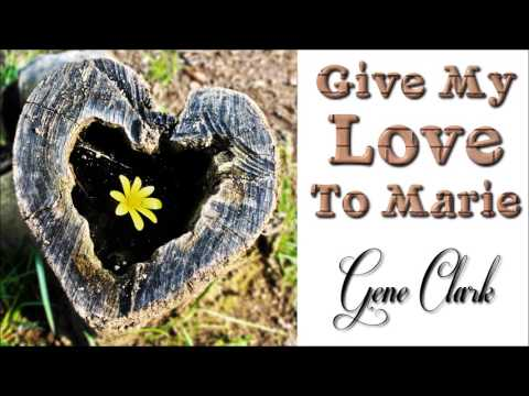 Gene Clark - Give My Love To Marie