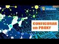 Configurar un proxy en Windows y Chrome, Firefox, Explorer o Edge